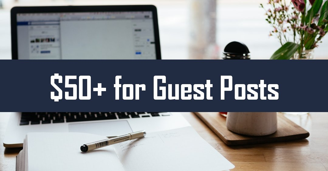 10 Blogs & Websites that Pay for Guest Posts ($50 to $150+)